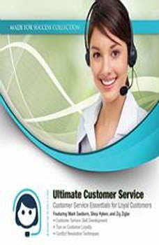 Ultimate Customer Service: Customer Service Essentials for Loyal Customers Customer Service Essentials for Loyal Customers, Made for Success