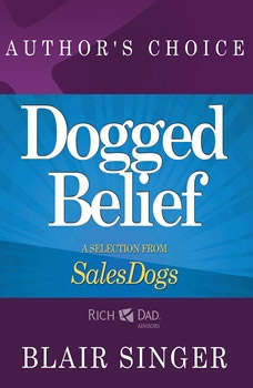Dogged Belief - Four Mindsets of Champion Sales Dogs: A Selection from Rich Dad Advisors: Sales Dogs, Author