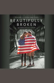 Beautifully Broken: An Unlikely Journey of Faith, Paige Wetzel