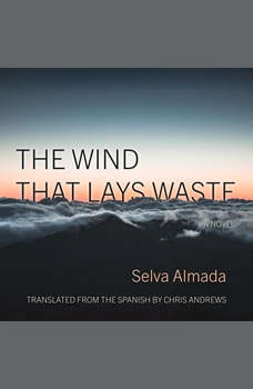 The Wind That Lays Waste: A Novel, Selva Almada