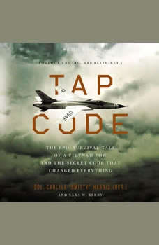 Tap Code: The Epic Survival Tale of a Vietnam POW and the Secret Code That Changed Everything, Carlyle  S.  Harris