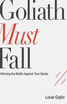 Goliath Must Fall: Winning the Battle Against Your Giants, Louie Giglio