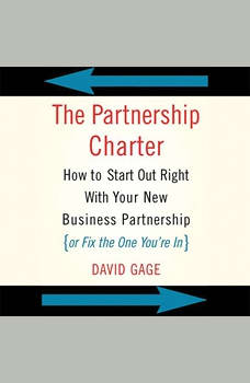 The Partnership Charter: How To Start Out Right With Your New Business Partnership (or Fix The One You're In), David Gage