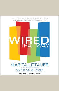 Wired That Way: A Comprehensive Guide to Understanding and Maximizing Your Personality Type, Marita Littauer