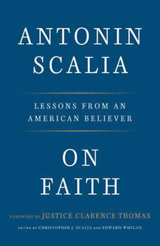 On Faith: Lessons from an American Believer Lessons from an American Believer, Antonin Scalia