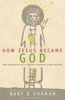 How Jesus Became God: The Exaltation of a Jewish Preacher from Galilee, Bart D. Ehrman