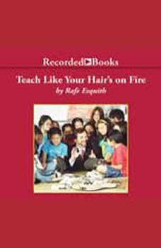 Teach Like Your Hair's on Fire, Rafe Esquith