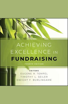 Achieving Excellence in Fundraising: 4th Edition, Eugene R. Tempel
