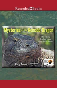 Mysteries of the Komodo Dragon: The Biggest, Deadliest Lizard Gives Up Its Secrets, Marty Crump