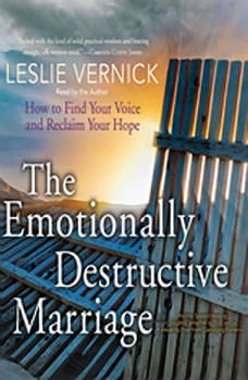 The Emotionally Destructive Marriage: How to Find Your Voice and Reclaim Your Hope, Leslie Vernick