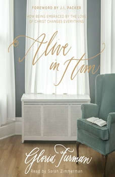 Alive in Him: How Being Embraced by the Love of Christ Changes Everything, Gloria Furman