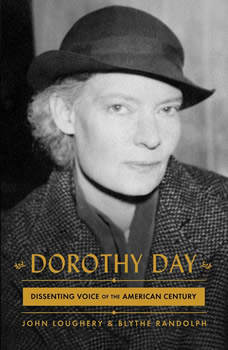 Dorothy Day: Dissenting Voice of the American Century, John Loughery