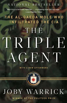 The Triple Agent: The al-Qaeda Mole who Infiltrated the CIA, Joby Warrick