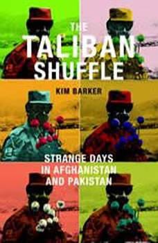 The Taliban Shuffle: Strange Days in Afghanistan and Pakistan, Kim Barker