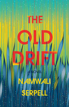 The Old Drift: A Novel A Novel, Namwali Serpell