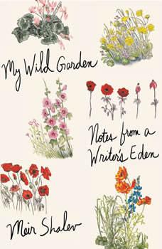 My Wild Garden: Notes from a Writer's Eden, Meir Shalev