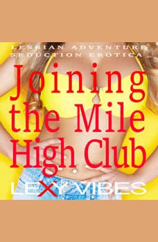 Joining the Mile High Club: Lesbian Adventure Seduction Erotica, Lexy Vibes