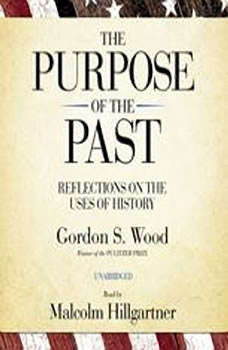 The Purpose of the Past: Reflections on the Uses of History, Gordon S. Wood