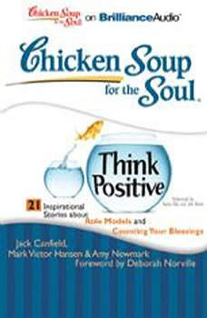 Chicken Soup for the Soul: Think Positive - 21 Inspirational Stories about Role Models and Counting Your Blessings, Jack Canfield