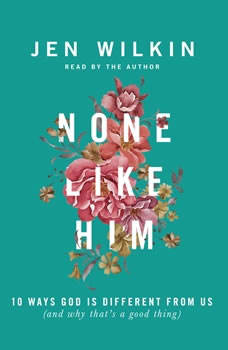 None Like Him: 10 Ways God Is Different from Us (and Why That's a Good Thing) 10 Ways God Is Different from Us (and Why That's a Good Thing), Jen Wilkin