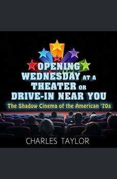 Opening Wednesday at a Theater Or Drive-In Near You: The Shadow Cinema of the American '70s, Charles Taylor