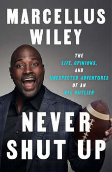 Never Shut Up: The Life, Opinions, and Unexpected Adventures of an NFL Outlier, Marcellus Wiley