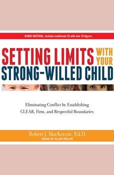 Setting Limits with Your Strong-Willed Child: Eliminating Conflict by Establishing Clear, Firm, and Respectful Boundaries Eliminating Conflict by Establishing Clear, Firm, and Respectful Boundaries, Ed.D. MacKenzie