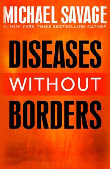 Diseases without Borders: Boosting Your Immunity Against Infectious Diseases from the Flu and Measles to Tuberculosis Boosting Your Immunity Against Infectious Diseases from the Flu and Measles to Tuberculosis, Michael Savage