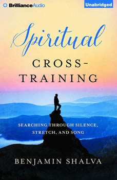Spiritual Cross-Training: Searching Through Silence, Stretch, and Song, Benjamin Shalva