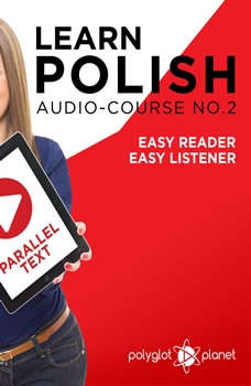 Learn Polish - Easy Reader - Easy Listener - Parallel Text - Polish Audio Course No. 2 - The Polish Easy Reader - Easy Audio Learning Course, Polyglot Planet