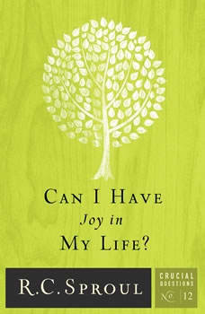 Can I Have Joy In My Life?, R. C. Sproul