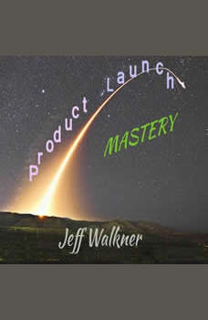 Product Launch Mastery, Jeff Walkner