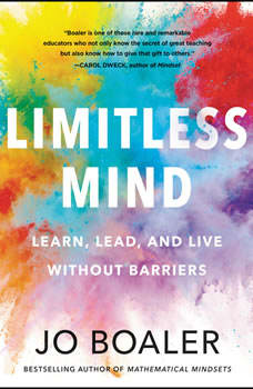 Limitless Mind: Learn, Lead, and Live Without Barriers, Jo Boaler