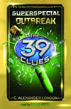 The 39 Clues: Superspecial, Book 1: Outbreak, C. Alexander London