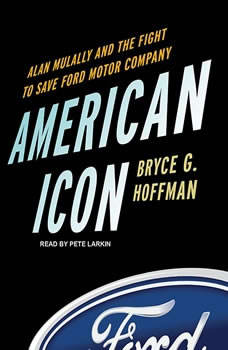 American Icon: Alan Mulally and the Fight to Save Ford Motor Company, Bryce G. Hoffman