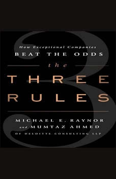 The Three Rules: How Exceptional Companies Think, Michael E. Raynor