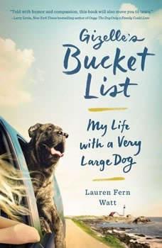 Gizelle's Bucket List: My Big Adventure with a Very Big Dog My Big Adventure with a Very Big Dog, Lauren Fern Watt