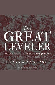 The Great Leveler: Violence and the History of Inequality from the Stone Age to the Twenty-First Century, Walter Scheidel