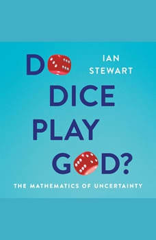 Do Dice Play God?: The Mathematics of Uncertainty The Mathematics of Uncertainty, Ian Stewart