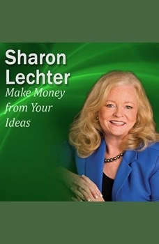 Make Money from Your Ideas: It's Your Turn to Thrive Series, Sharon Lechter