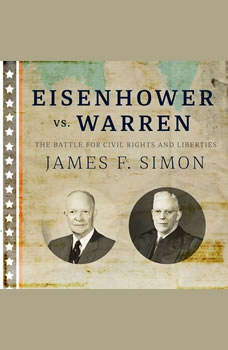 Eisenhower vs. Warren: The Battle for Civil Rights and Liberties, James F. Simon