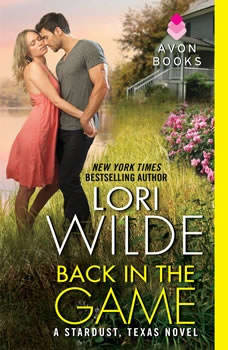 Back in the Game: A Stardust, Texas Novel, Lori Wilde