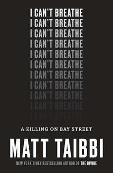 I Can't Breathe: A Killing on Bay Street, Matt Taibbi