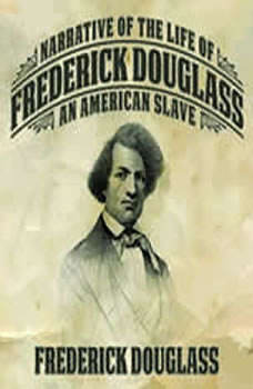 Narrative of the Life of Frederick Douglas: An American Slave, Frederick Douglas