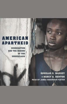 American Apartheid: Segregation and the Making of the Underclass, Nancy A. Denton