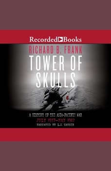 Tower of Skulls: A History of the Asia-Pacific War, Vol 1: July 1937-May 1942, Richard B. Frank