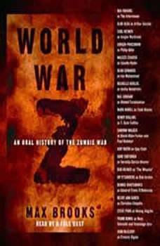 World War Z: An Oral History of the Zombie War An Oral History of the Zombie War, Max Brooks