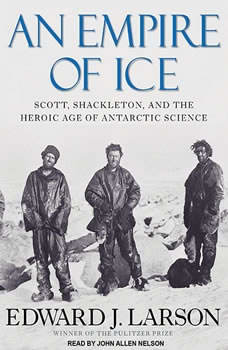 An Empire of Ice: Scott, Shackleton, and the Heroic Age of Antarctic Science Scott, Shackleton, and the Heroic Age of Antarctic Science, Edward J. Larson