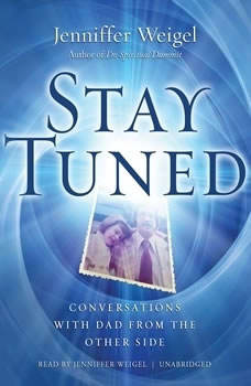 Stay Tuned: Conversations with Dad from the Other Side, Jenniffer Weigel