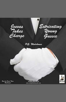 Jeeves Takes Charge & Extricating Young Gussie, P. G. Wodehouse